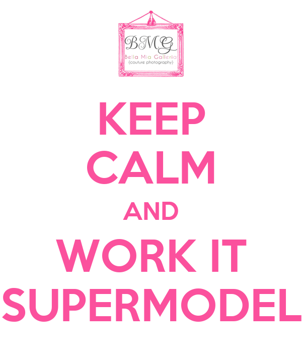 KEEP CALM AND WORK IT SUPERMODEL