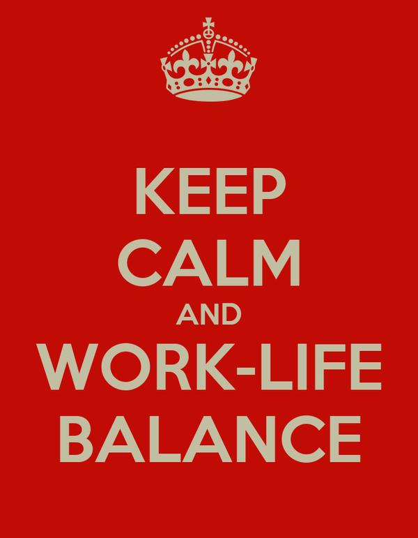 KEEP CALM AND WORK-LIFE BALANCE