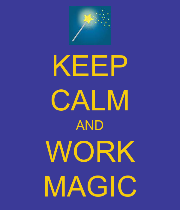 KEEP CALM AND WORK MAGIC