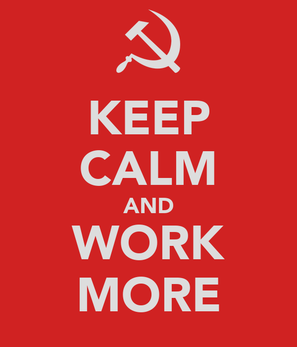 KEEP CALM AND WORK MORE
