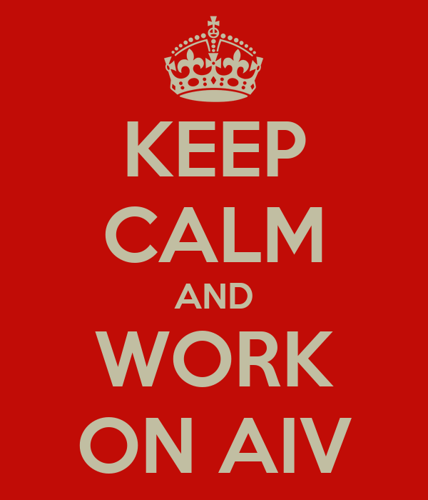 KEEP CALM AND WORK ON AIV