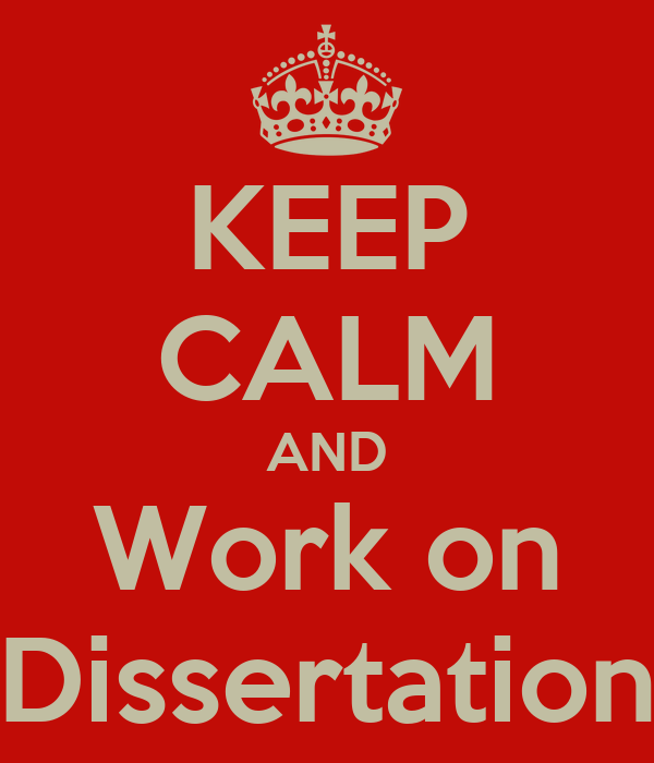 KEEP CALM AND Work on Dissertation