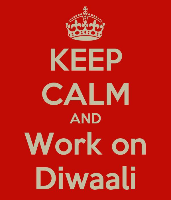 KEEP CALM AND Work on Diwaali