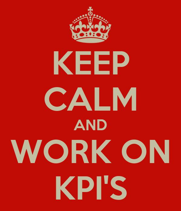 KEEP CALM AND WORK ON KPI'S