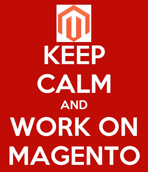 KEEP CALM AND WORK ON MAGENTO
