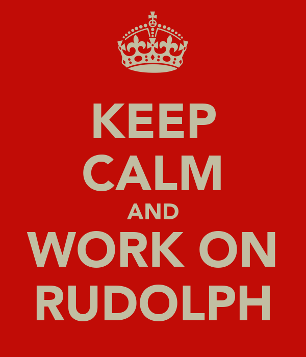 KEEP CALM AND WORK ON RUDOLPH
