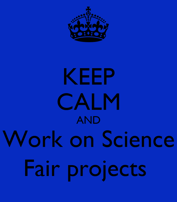 KEEP CALM AND Work on Science Fair projects