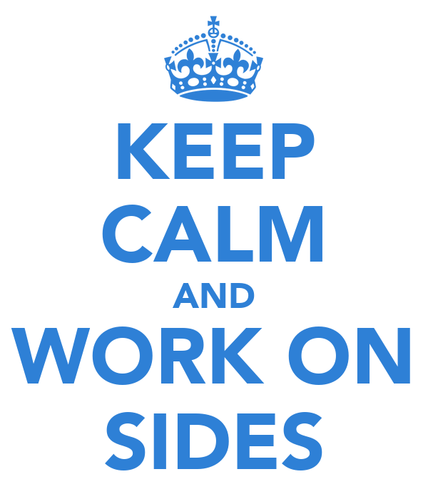 KEEP CALM AND WORK ON SIDES