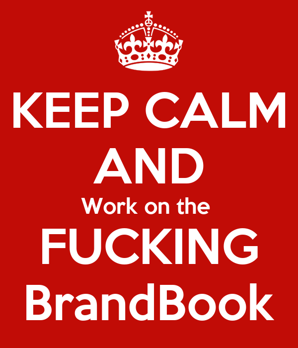 KEEP CALM AND Work on the  FUCKING BrandBook