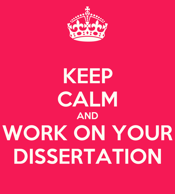 KEEP CALM AND WORK ON YOUR DISSERTATION