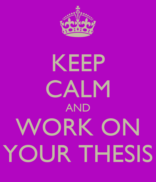 KEEP CALM AND WORK ON YOUR THESIS