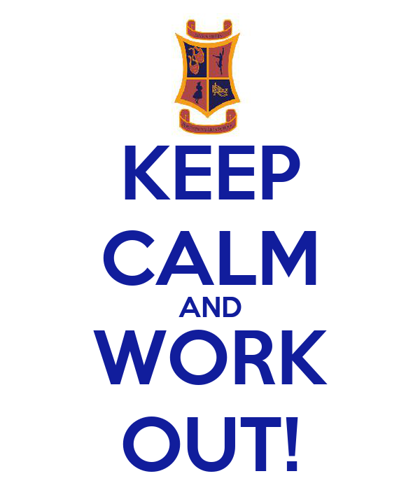 KEEP CALM AND WORK OUT!