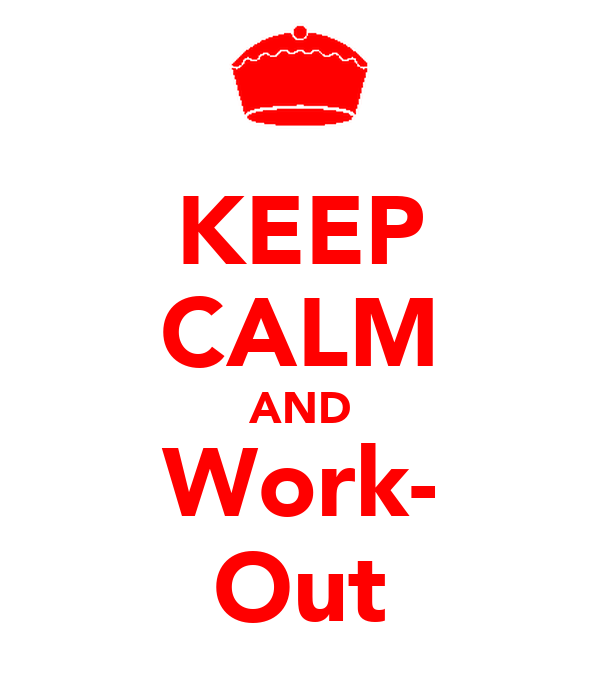 KEEP CALM AND Work- Out