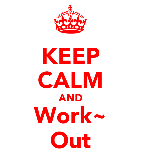 KEEP CALM AND Work~ Out