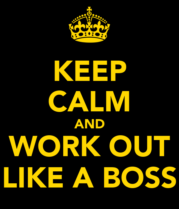 KEEP CALM AND WORK OUT LIKE A BOSS