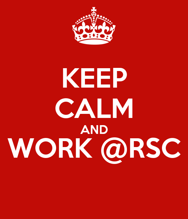 KEEP CALM AND WORK @RSC