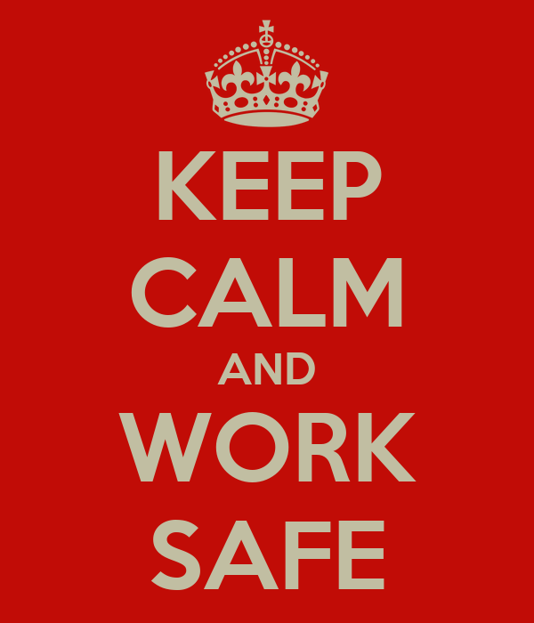 KEEP CALM AND WORK SAFE