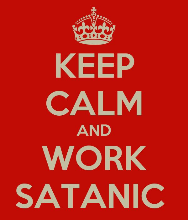 KEEP CALM AND WORK SATANIC