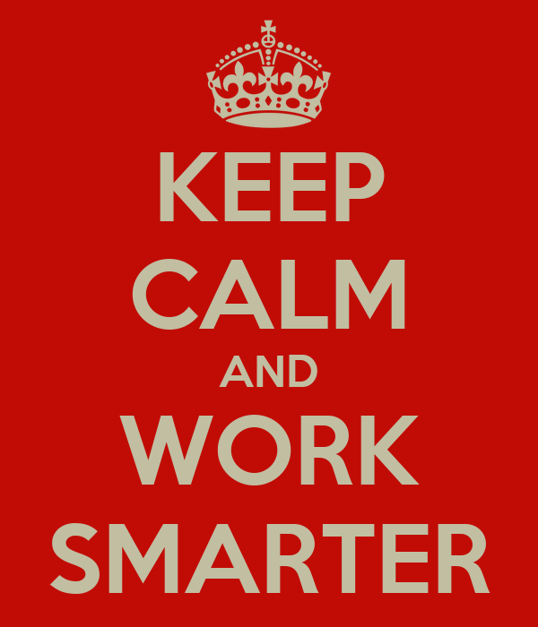 KEEP CALM AND WORK SMARTER