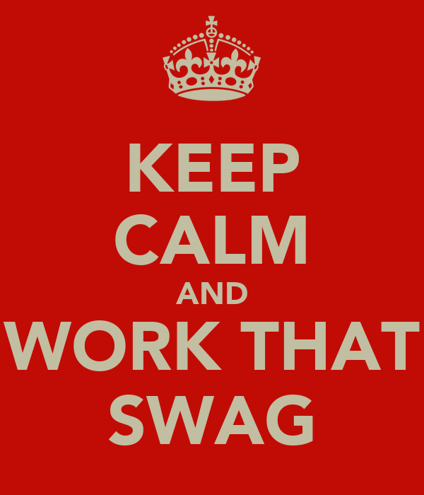 KEEP CALM AND WORK THAT SWAG