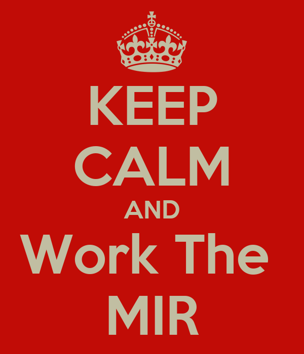 KEEP CALM AND Work The  MIR