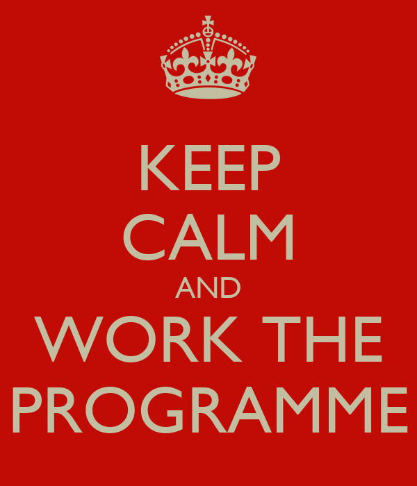 KEEP CALM AND WORK THE PROGRAMME
