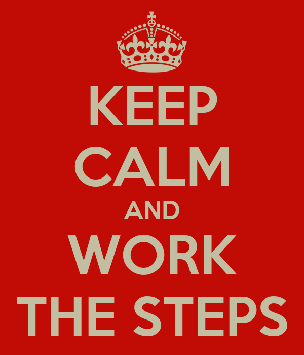 KEEP CALM AND WORK THE STEPS