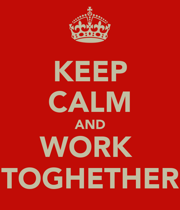 KEEP CALM AND WORK  TOGHETHER