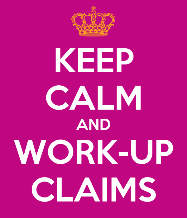 KEEP CALM AND WORK-UP CLAIMS