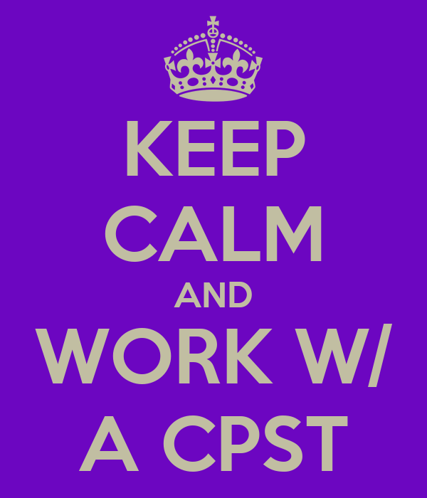 KEEP CALM AND WORK W/ A CPST