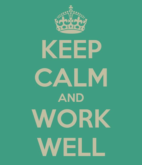 KEEP CALM AND WORK WELL