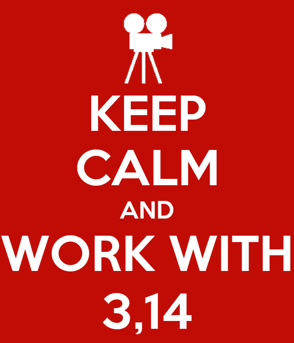 KEEP CALM AND WORK WITH 3,14