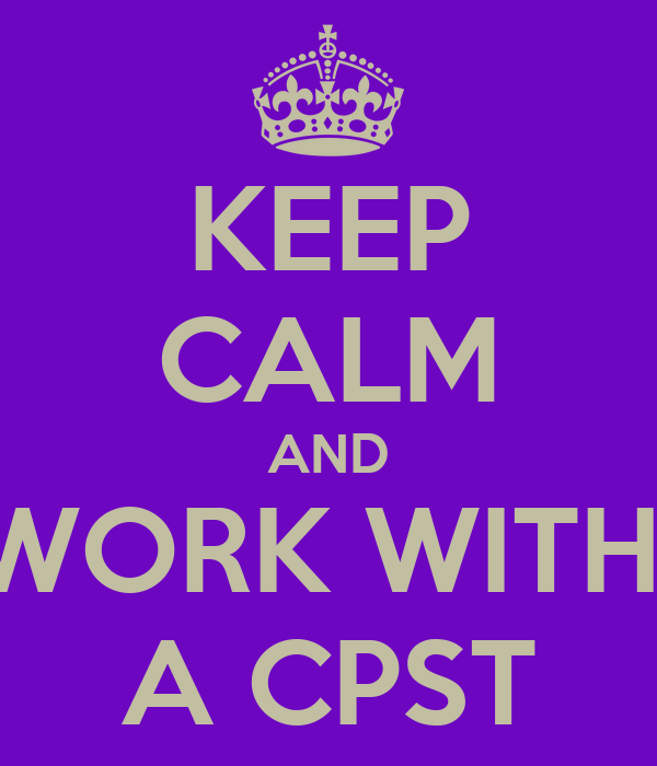 KEEP CALM AND WORK WITH  A CPST