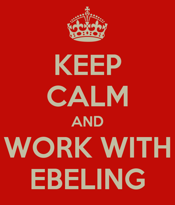 KEEP CALM AND WORK WITH EBELING