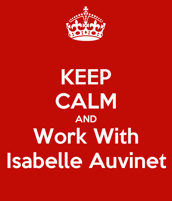 KEEP CALM AND Work With Isabelle Auvinet