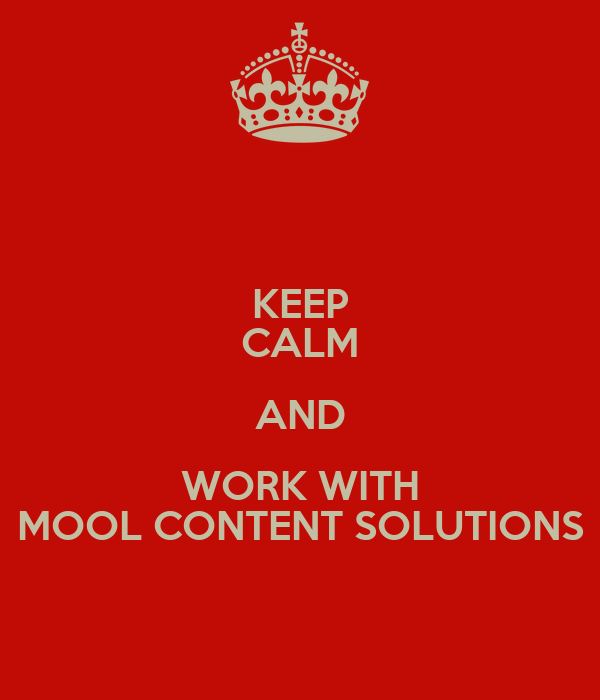 KEEP CALM AND WORK WITH MOOL CONTENT SOLUTIONS