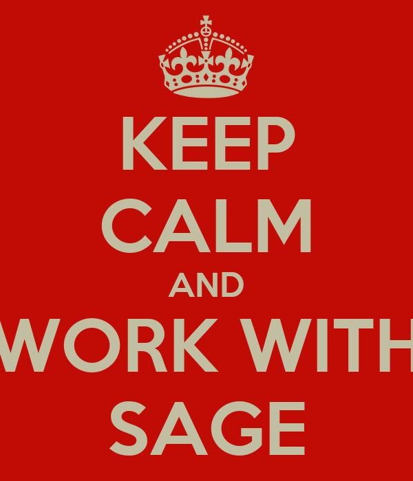 KEEP CALM AND WORK WITH SAGE