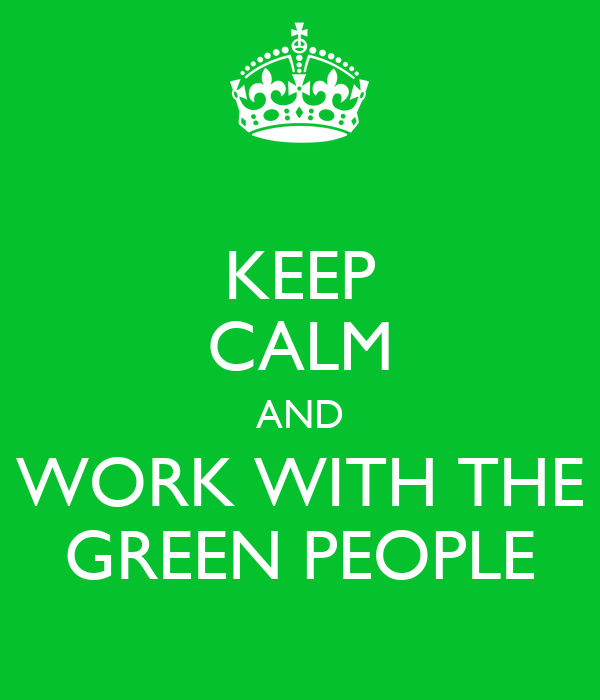 KEEP CALM AND WORK WITH THE GREEN PEOPLE
