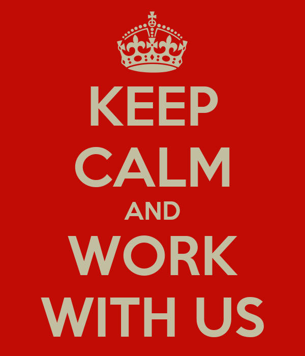 KEEP CALM AND WORK WITH US