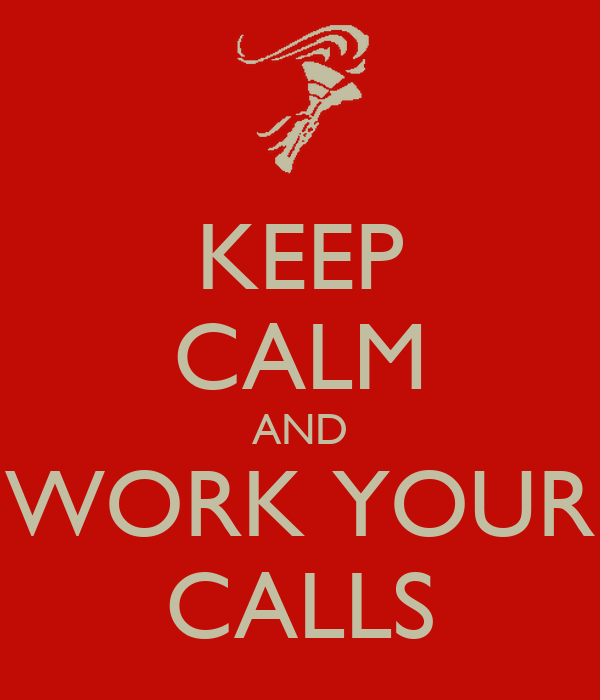 KEEP CALM AND WORK YOUR CALLS