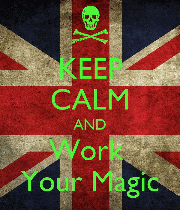 KEEP CALM AND Work  Your Magic