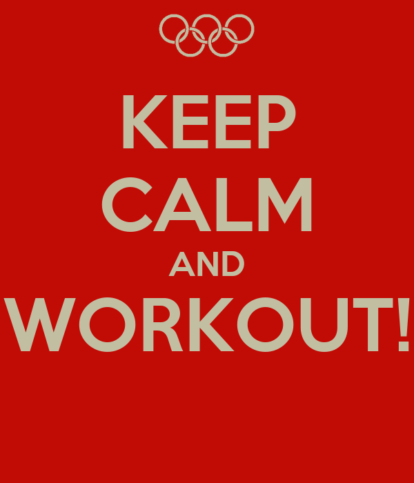 KEEP CALM AND WORKOUT!