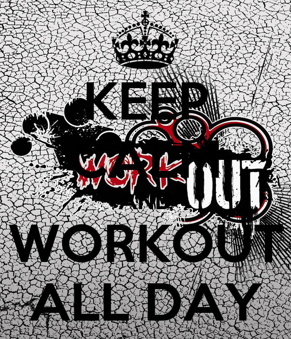 KEEP CALM AND WORKOUT ALL DAY