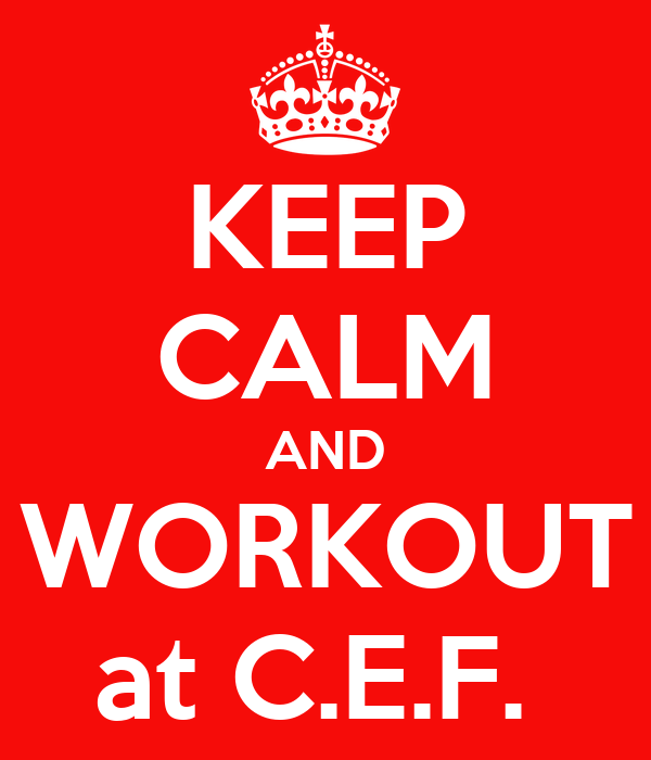 KEEP CALM AND WORKOUT at C.E.F.