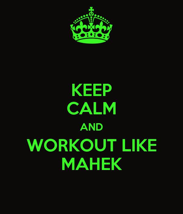 KEEP CALM AND WORKOUT LIKE MAHEK