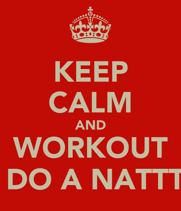 KEEP CALM AND WORKOUT Y DO A NATTTT