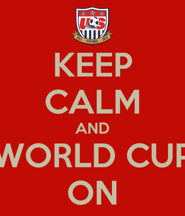 KEEP CALM AND WORLD CUP ON