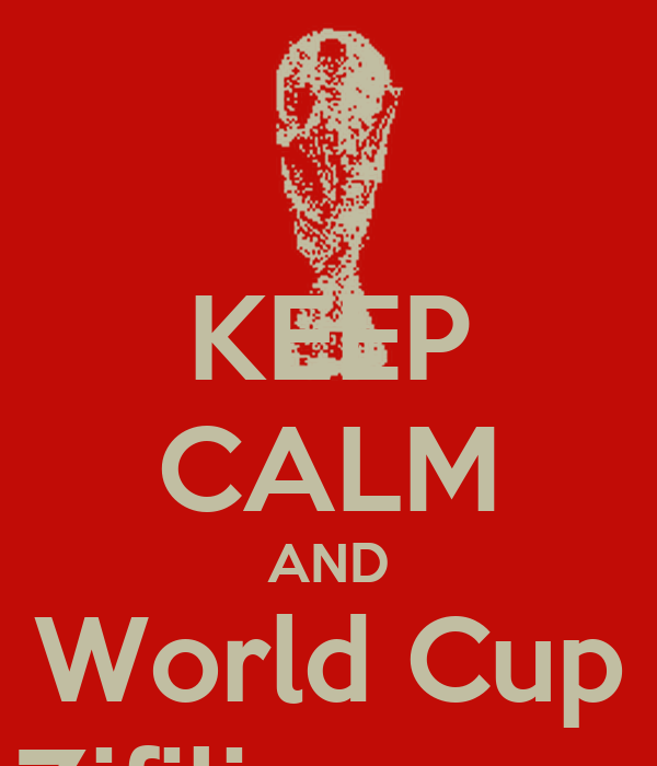 KEEP CALM AND World Cup Zifili comes