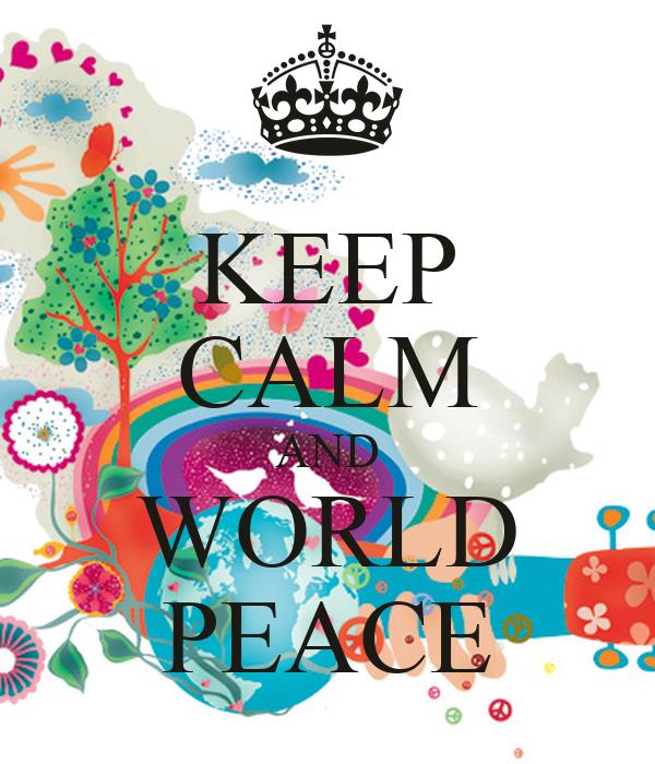 KEEP CALM AND WORLD PEACE