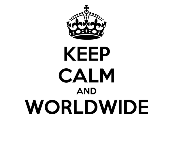 KEEP CALM AND WORLDWIDE